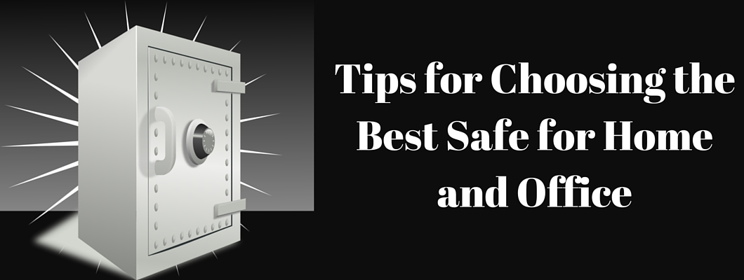Tips for Choosing the Best Safe for Home and Office